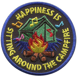 A tent sits in the dark with only the light of a single campfire to illuminate it. This circular patch has the text 'Happiness Is' arching over the top and 'Sitting Around The Campfire' arching along the bottom. Colourful music notes dance around the campfire.