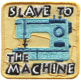 <p>This square badge displays a sewing machine with the words 'Slave to' above the machine and 'the Machine' below the machine.</p>