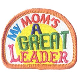 My Mom's A Great Leader, Sun, Patch, Embroidered Patch, Merit Badge, Crest, Girl Scouts, Boy Scouts, Girl Guides